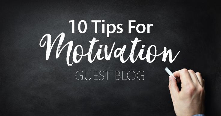 10 Tips for More Motivation – Guest Blog