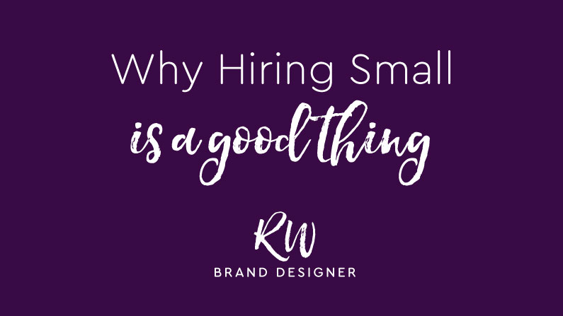 Why Hiring Small Can be a Good Thing
