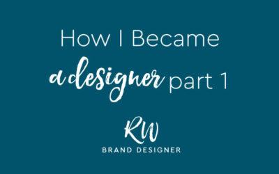 How I Became a Designer: Part 1