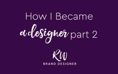 How I Became a Designer: Part 2