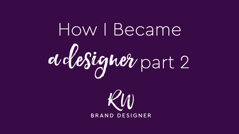 How I Became a Designer: Part 2